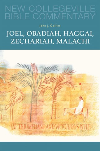 New Collegeville Bible Commentary: Joel, Obadiah, Haggai, Zechariah, Malachi