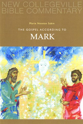 New Collegeville Bible Commentary: The Gospel According to Mark
