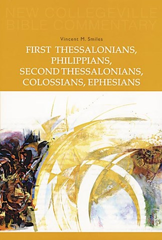 New Collegeville Bible Commentary: First Thessalonians, Philippians, Second Thessalonians, Colossians, Ephesians