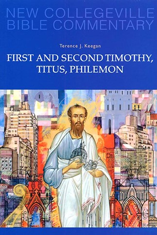 New Collegeville Bible Commentary: First and Second Timothy, Titus, Philemon