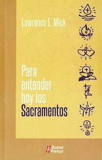 Para Entender Hoy Los Sacramentos
