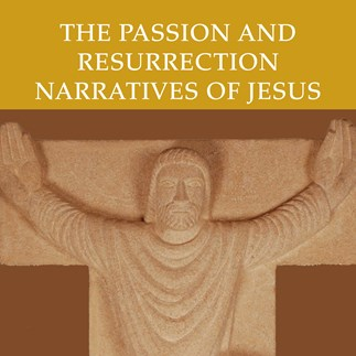 The Passion and Resurrection Narratives of Jesus—Video Lectures