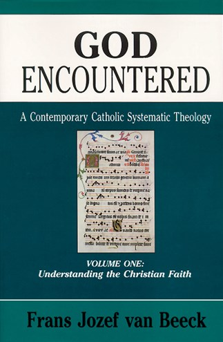 God Encountered: A Contemporary Catholic Systematic Theology, Volume One